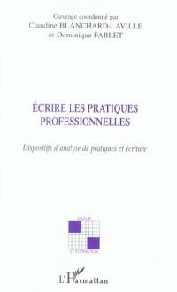 Ecrire les pratiques professionnelles : Dispositifs d'analyse de pratiques et écriture
