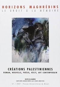 Horizons maghrébins, N° 57/2007 : Créations palestiniennes : Roman, Nouvelle, Poésie, Récit, Art contemporain