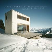 House With A View / Vue D'En Haut: Residential Mountain Architecture / Residences de Montagne