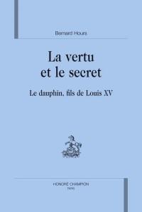 Vertu et le secret : le Dauphin, fils de Louis XV