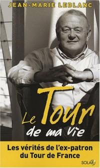 Le Tour de ma vie : Les vérités de l'ex-patron du Tour de France