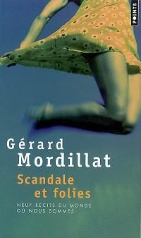 Scandales et folies : Neuf récits du monde où nous sommes
