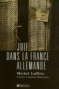 Juif dans la France allemande : Institutions, dirigeants et communautés au temps de la Shoah
