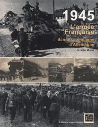 1945 L'armée Française dans la campagne d'Allemagne
