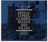 Apocalypses, la Disparition des Villes - de Dresde a Detroit(1944-2010)
