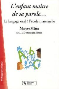 L'enfant maître de sa parole... : Le langage oral à l'école maternelle