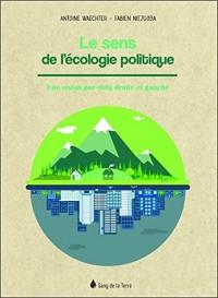 Le sens de l'écologie politique - Une vision par-delà droite et gauche
