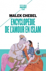 Encyclopédie de l'amour en islam: Érotisme, beauté et sexualité dans le monde arabe, en perse et en turquie