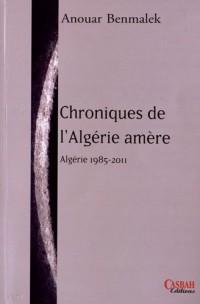 Chronique de l'Algérie amère : Algérie 1985-2011