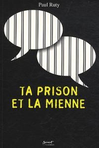 Ta prison et la mienne