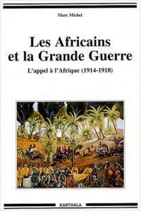 Les Africains et la Grande Guerre : L'Appel à l'Afrique (1914-1918)