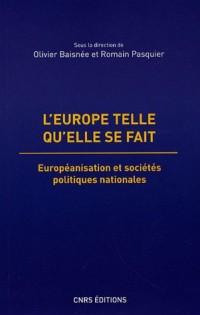 L'Europe telle qu'elle se fait : Européanisation et sociétés politiques nationales