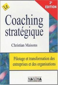 Le coaching stratégique : Pilotage et transformation des entreprises et des organisations