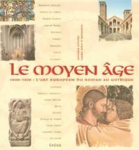 Le Moyen Age : 1000-1400 : l'art européen du roman au gothique