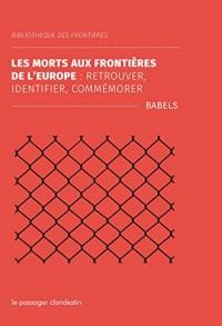 La mort aux frontières de l'Europe : retrouver, identifier, commémorer