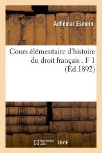 Cours Hist du Droit Français  F 1  ed 1892