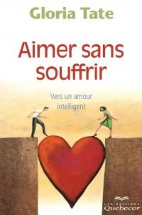 Aimer Sans Souffrir 4e Edition - Vers un Amour Intelligent