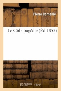 Le Cid : Tragedie  (ed.1852)