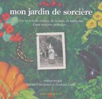 Mon jardin de sorcière : Les secrets de cuisine, de beauté, de médecine d'une sorcière jardinière...