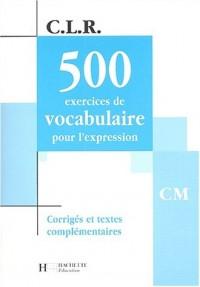 C.L.R. : 500 exercices de vocabulaire pour l'expression, CM - Corrigés et textes complémentaires