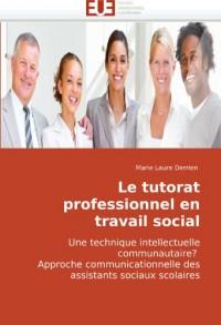 Le tutorat professionnel en travail social: Une technique intellectuelle communautaire?  Approche communicationnelle des assistants sociaux scolaires