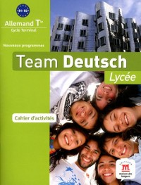 Team Deutsch Lycee Terminale Cahier d'Activites