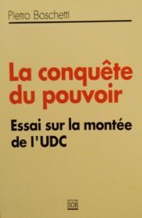 La conquête du pouvoir- Essais sur la montée de l'UDC