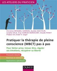 Pratiquer la thérapie de pleine conscience (MBCT) pas à pas - Pour lâcher prise, laisser être: Pour lâcher prise, laisser être, réguler ses émotions, récupérer sa liberté