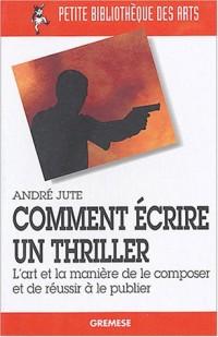 Comment écrire un thriller : L'art et la manière de le composer et de réussir à le publier