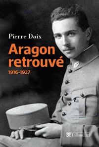 Aragon retrouvé : 1916-1927