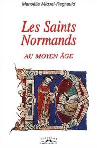Les saints normands au Moyen Age : Christianisation, saints et légendes