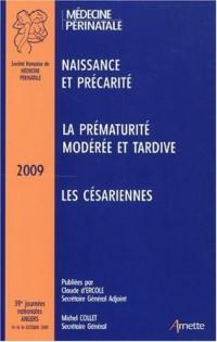 39e Journées Nationales de la Société Française de Médecine Périnatale (Angers 2009) : Naissance et précarité ; La prématurité modérée et tardive ; Les césariennes