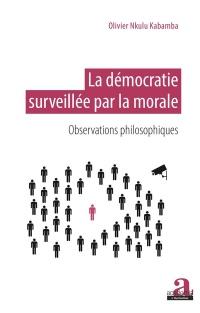 La démocratie surveillée par la morale: Observations philosophiques