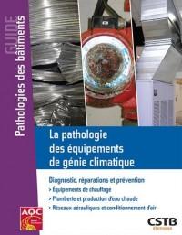 La pathologie des équipements de génie climatique: Diagnostic, réparations et prévention.