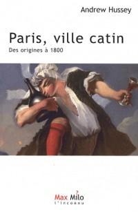 Paris, ville catin : Tome 1, Des origines à 1800