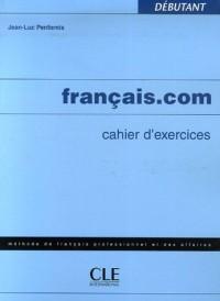 Français.com : Cahier d'exercices débutant