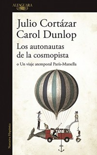 Los autonautas de la cosmopista/ The Autonauts of the Cosmoroute
