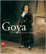 Goya e il mondo moderno. Ediz. italiana e spagnola