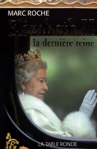 Elisabeth II : La dernière reine