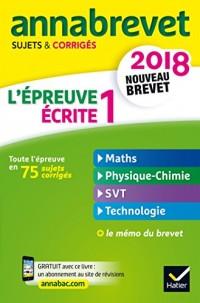 Annales Annabrevet 2018 L'épreuve écrite 1 du nouveau brevet 3e: maths, physique-chimie, SVT, technologie