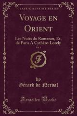Voyage En Orient, Vol. 2: Les Nuits Du Ramazan, Et, de Paris a Cythère-Lorely (Classic Reprint)