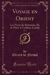 Voyage En Orient, Vol. 2: Les Nuits Du Ramazan, Et, de Paris a Cythere-Lorely (Classic Reprint)