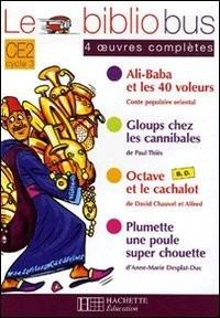 Le Bibliobus CE2 Cycle 3 Parcours de lecture de 4 oeuvres complètes : Ali Baba et les 40 voleurs ; Gloups chez les cannibales ; Octave et le cachalot ; Plumette une poule super chouette