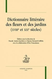 Dictionnaire Litteraire des Fleurs et des Jardins (Xviiie- et Xixe Siecles)