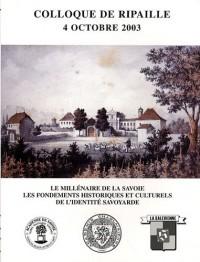 Le millénaire de la Savoie : Les fondements historiques et culturels de l'identité savoyarde - Colloque de Ripaille, 4 octobre 2003