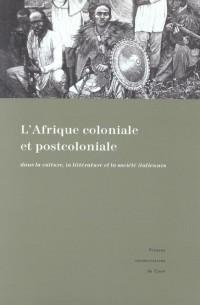 L'Afrique coloniale et post-coloniale dans la culture, la littérature et la société italiennes : représentations et témoignages