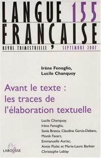 Langue française, N° 155, Mars 2007 : Avant le texte :  les traces de l'élaboration textuelle