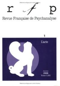 Revue Française de Psychanalyse, N° 70 : L'acte