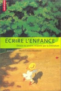 Ecrire l'enfance : Douce ou amère, éclairée par la littérature