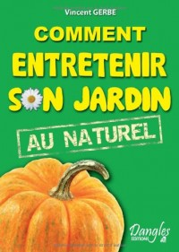 Comment entretenir son jardin au naturel